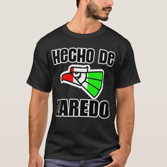 Hecho De Laredo,Texas -- T-Shirt