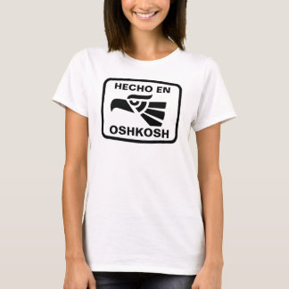 Hecho en Oshkosh personalizado custom personalized T-Shirt