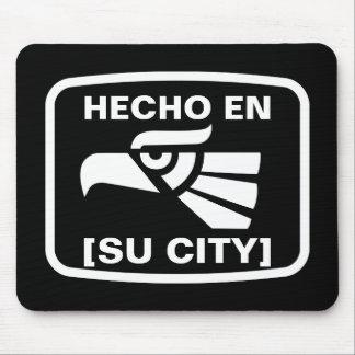 HECHO EN (SU CIUDAD) MOUSE PAD