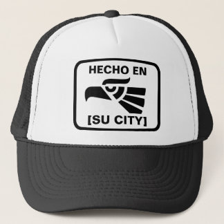 HECHO EN (SU CIUDAD) TRUCKER HAT