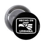 Hecho en Urbana  personalizado custom personalized Pin