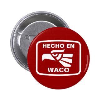 Hecho en Waco  personalizado custom personalized Pinback Buttons
