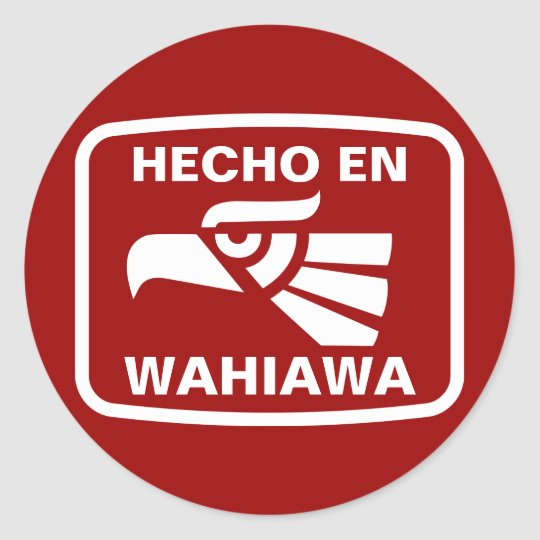Hecho en Wahiawa personalizado custom personalized Classic Round Sticker