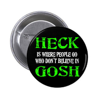 Heck Is Where Bad People Go Pinback Button