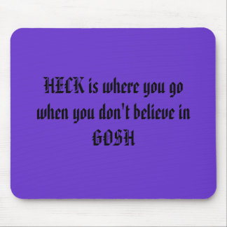 HECK is where you gowhen you don't believe in GOSH Mouse Mats