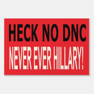 HECK NO DNC, NEVER EVER HILLARY YARD SIGN