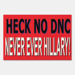 HECK NO DNC, NEVER EVER HILLARY YARD SIGN RF