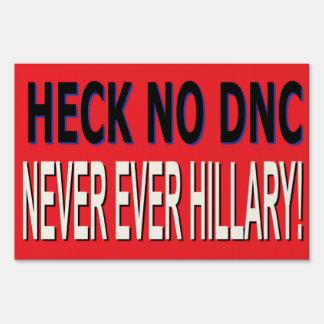 HECK NO DNC, NEVER EVER HILLARY YARD SIGN RF