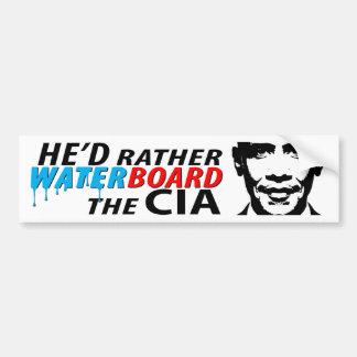 He'd Rather Waterboard the CIA Car Bumper Sticker
