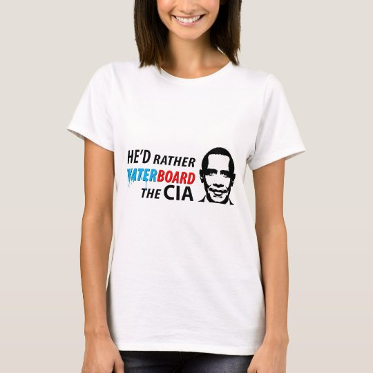 He'd Rather Waterboard the CIA T-Shirt