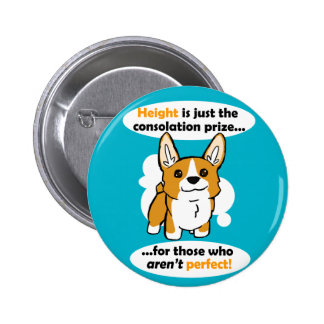Height is just the consolation prize - badge 2 inch round button