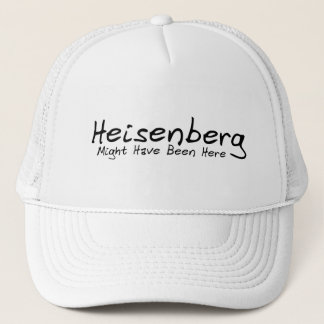 Heisenberg Might Have Been Here Cap