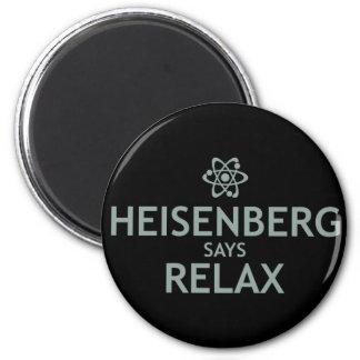 Heisenberg Says Relax 2 Inch Round Magnet