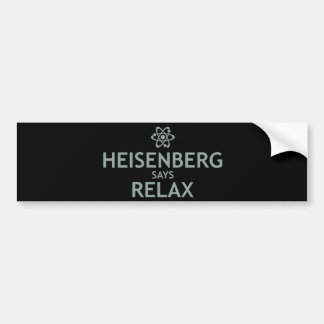 Heisenberg Says Relax Bumper Sticker
