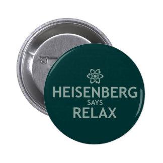 Heisenberg Says Relax Pin