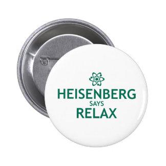 Heisenberg Says Relax Pinback Button