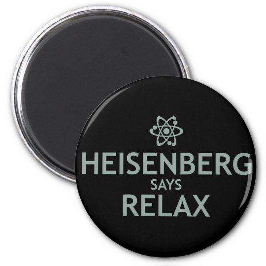 Heisenberg Says Relax Magnet