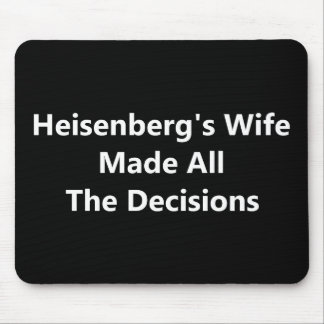 Heisenberg's Wife Made All The Decisions Mouse Pad