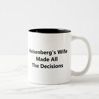 Heisenberg's Wife Made All The Decisions Two-Tone Coffee Mug