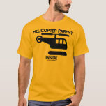 Helicopter Parent Inside (sign) T-shirt at Zazzle