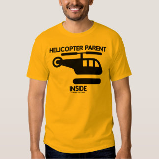 Helicopter Parent Inside (Sign) Tee Shirt
