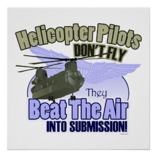 Helicopter Pilots Don't Fly... [CH-47] Posters