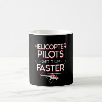 Helicopter Pilots Get It Up Faster Design Coffee Mug