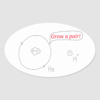 Helium and Hydrogen ion - Grow a pair! Oval Sticker
