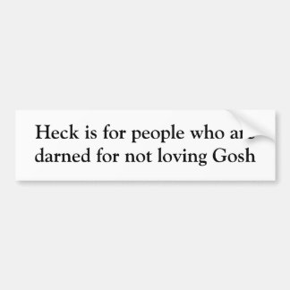 Hell is for people.... car bumper sticker