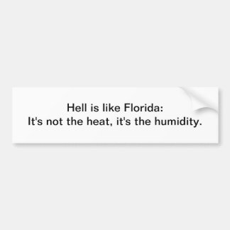 Hell is like Florida - bumper sticker