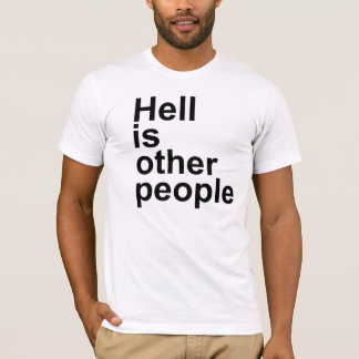 Hell Is Other People [Arial font] T-shirt
