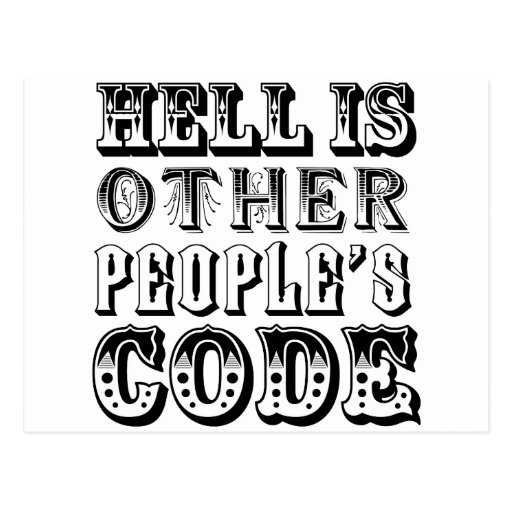 Hell is other people's code postcard