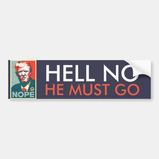 Hell no he must go impeach anti donald trump bumper sticker