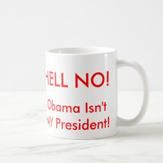 HELL NO!, Obama Isn'... Coffee Mug