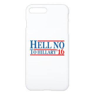 Hell No To Hillary '16 iPhone 7 Plus Case