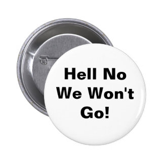 Hell No We Won't Go Pinback Button