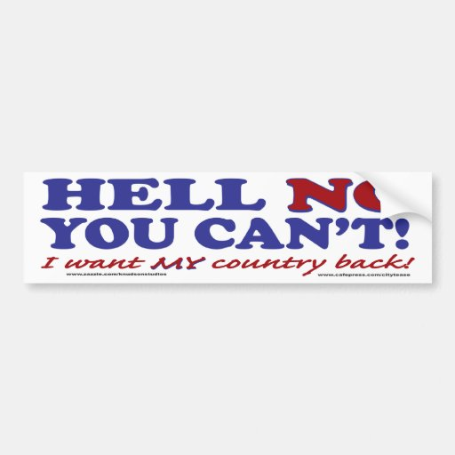 Hell No You Can't I want My Country Back Bumper Sticker