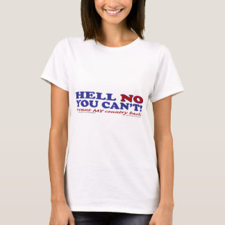 Hell No You Can't I want My Country Back T-Shirt