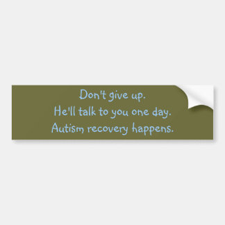 He'll talk to you one day. Autism recovery. Bumper Sticker