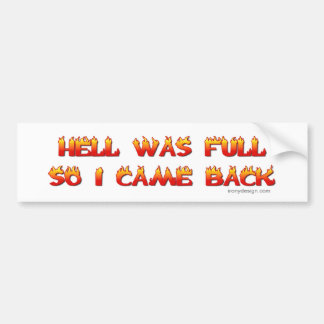 Hell Was Full So I Came Back Bumper Sticker