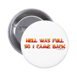 Hell Was Full So I Came Back Pinback Button