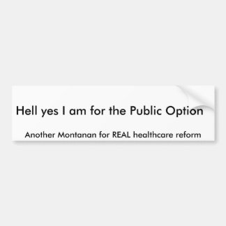 Hell yes I am for the Public Option, Another Mo... Car Bumper Sticker