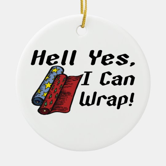 Hell Yes I Can Wrap Ceramic Ornament