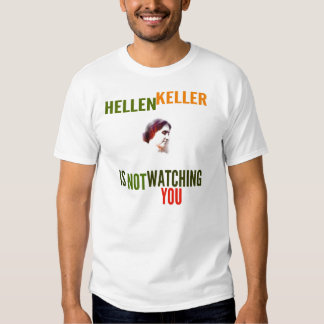 Hellen Keller is not watching you Shirt