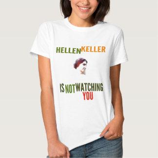 Hellen Keller is not watching you T-shirt