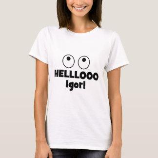 Helllooo Igor! T-Shirt