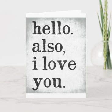 Hello. Also, I Love You. (black and gray) Card