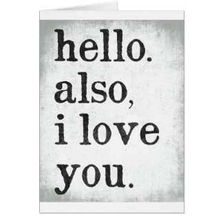Hello. Also, I Love You. (black and gray) Greeting Card