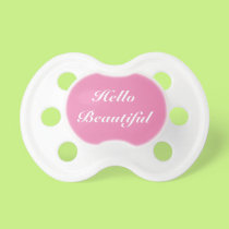 Hello Beautiful funny baby pacifier for cute girl