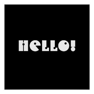 Hello!  Black and White. Custom Posters